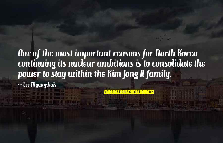 Consolidate Quotes By Lee Myung-bak: One of the most important reasons for North