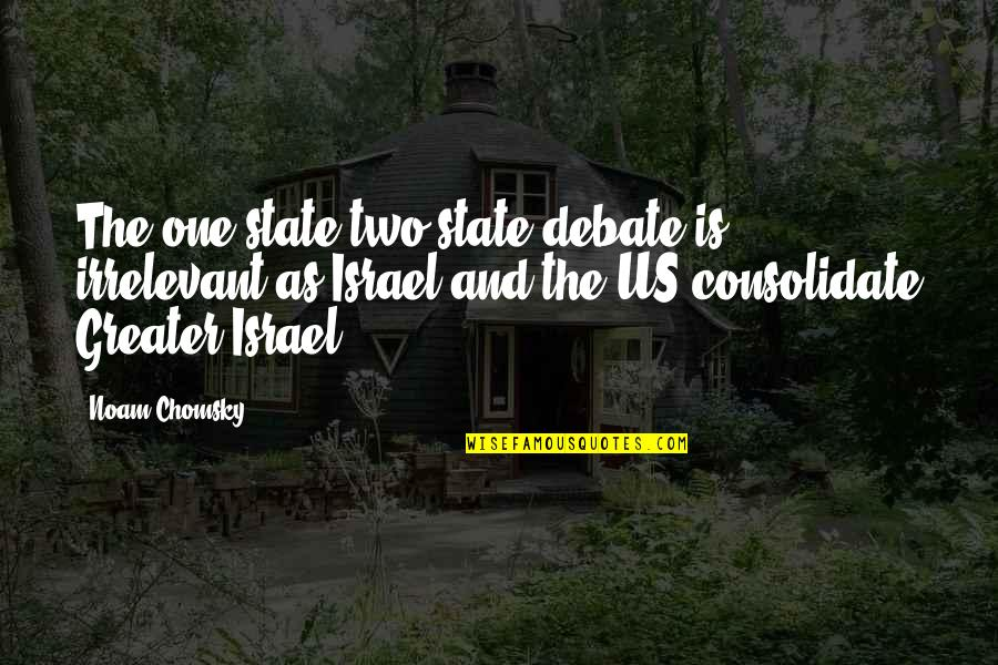 Consolidate Quotes By Noam Chomsky: The one state/two state debate is irrelevant as
