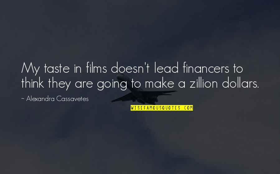 Consoling A Friend Quotes By Alexandra Cassavetes: My taste in films doesn't lead financers to