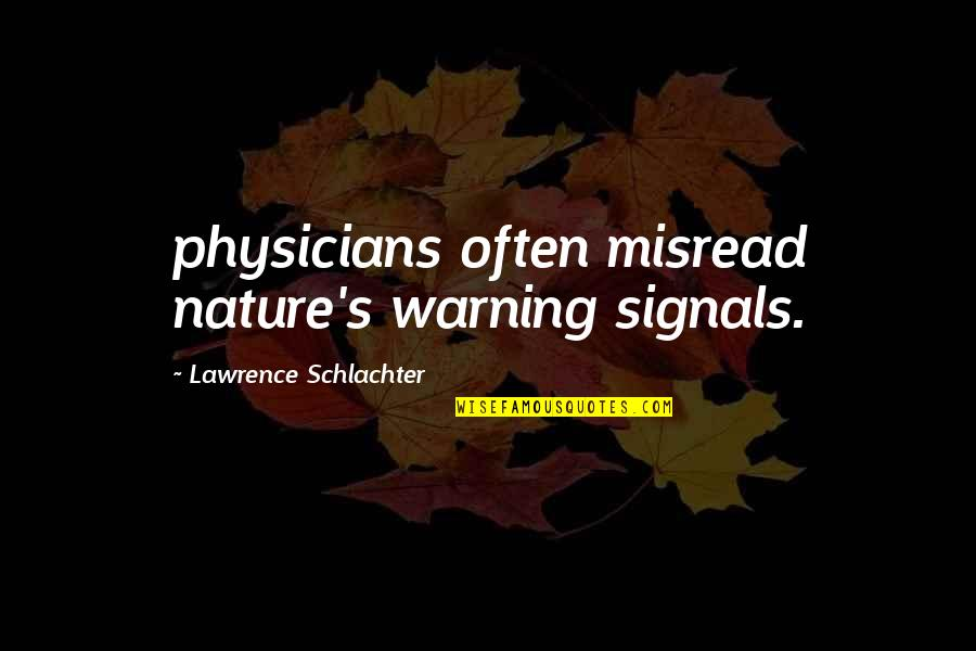 Consoling A Friend Quotes By Lawrence Schlachter: physicians often misread nature's warning signals.