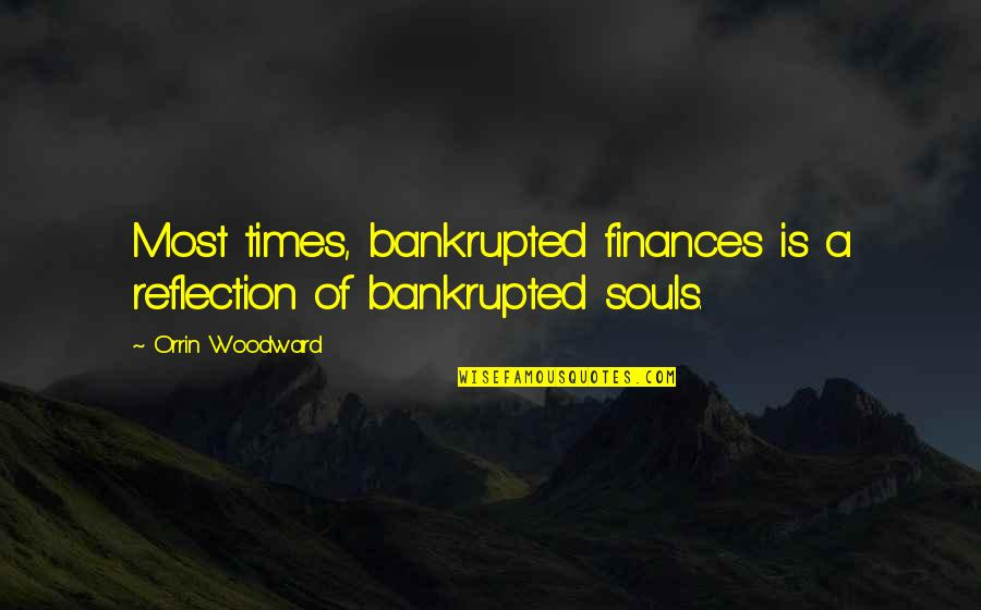 Consoling A Friend Quotes By Orrin Woodward: Most times, bankrupted finances is a reflection of