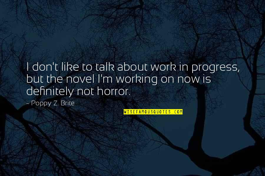 Consoling A Friend Quotes By Poppy Z. Brite: I don't like to talk about work in
