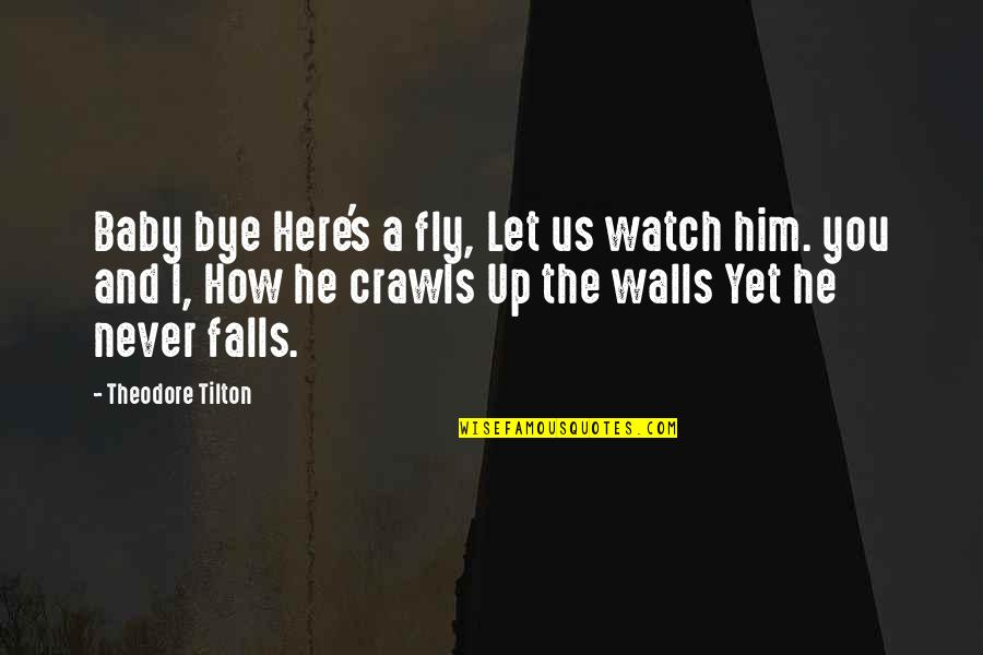 Consoling A Friend Quotes By Theodore Tilton: Baby bye Here's a fly, Let us watch