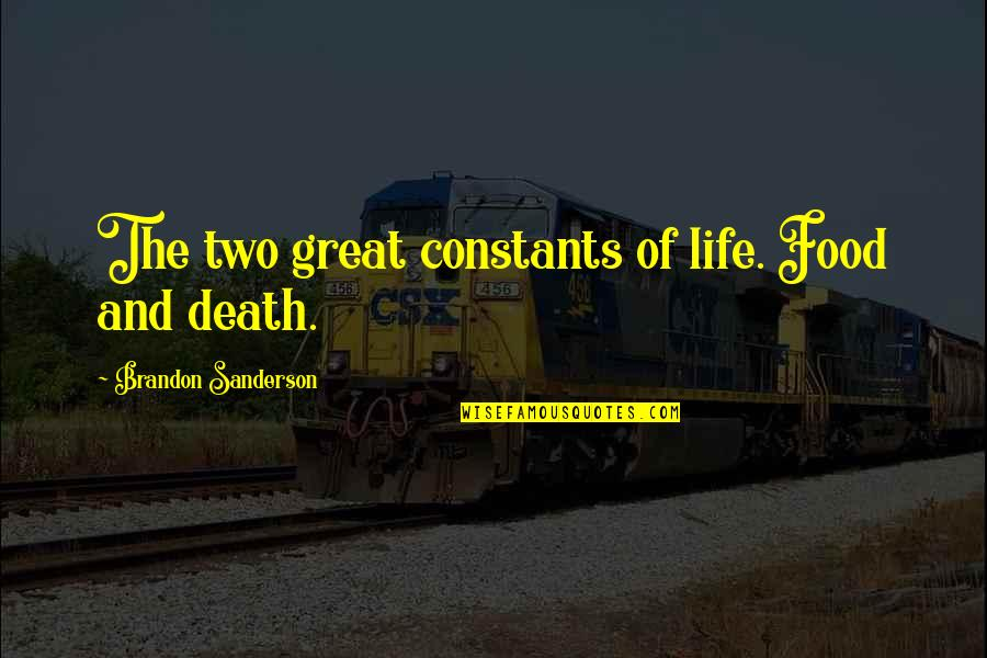 Constants In Life Quotes By Brandon Sanderson: The two great constants of life. Food and