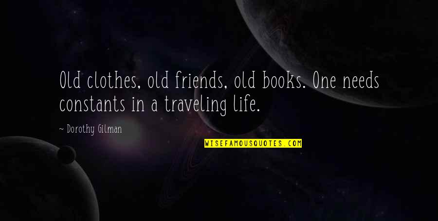 Constants In Life Quotes By Dorothy Gilman: Old clothes, old friends, old books. One needs