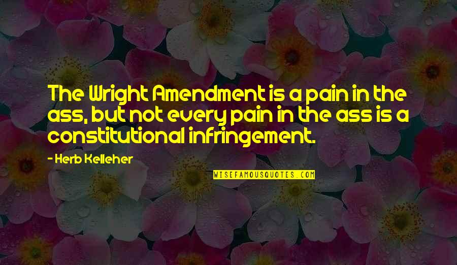 Constants In Life Quotes By Herb Kelleher: The Wright Amendment is a pain in the