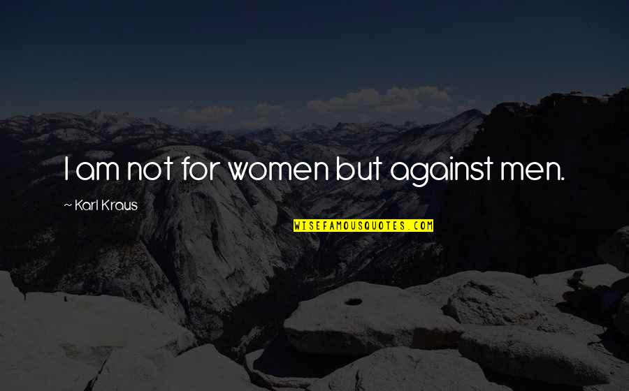 Constants In Life Quotes By Karl Kraus: I am not for women but against men.