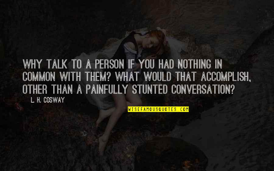 Constants In Life Quotes By L. H. Cosway: Why talk to a person if you had