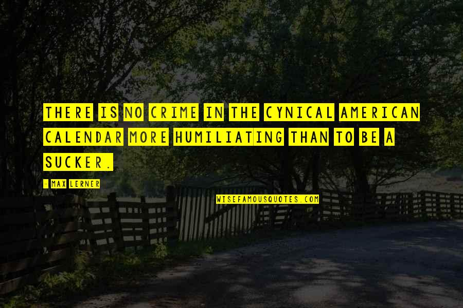 Constants In Life Quotes By Max Lerner: There is no crime in the cynical American