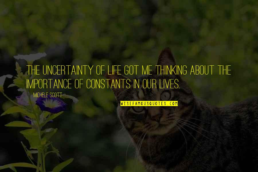 Constants In Life Quotes By Michele Scott: The uncertainty of life got me thinking about