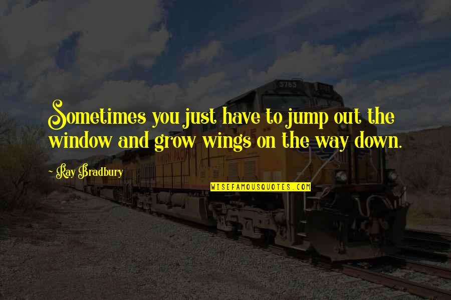 Constants In Life Quotes By Ray Bradbury: Sometimes you just have to jump out the