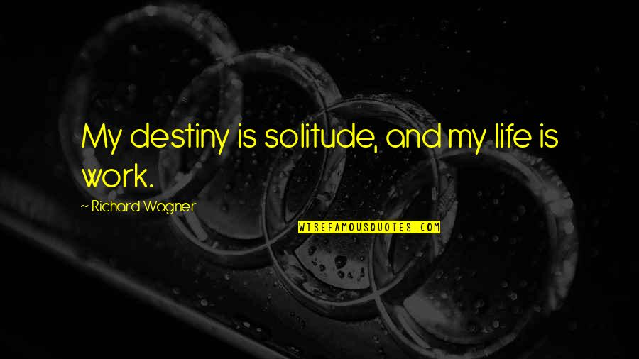 Constants In Life Quotes By Richard Wagner: My destiny is solitude, and my life is