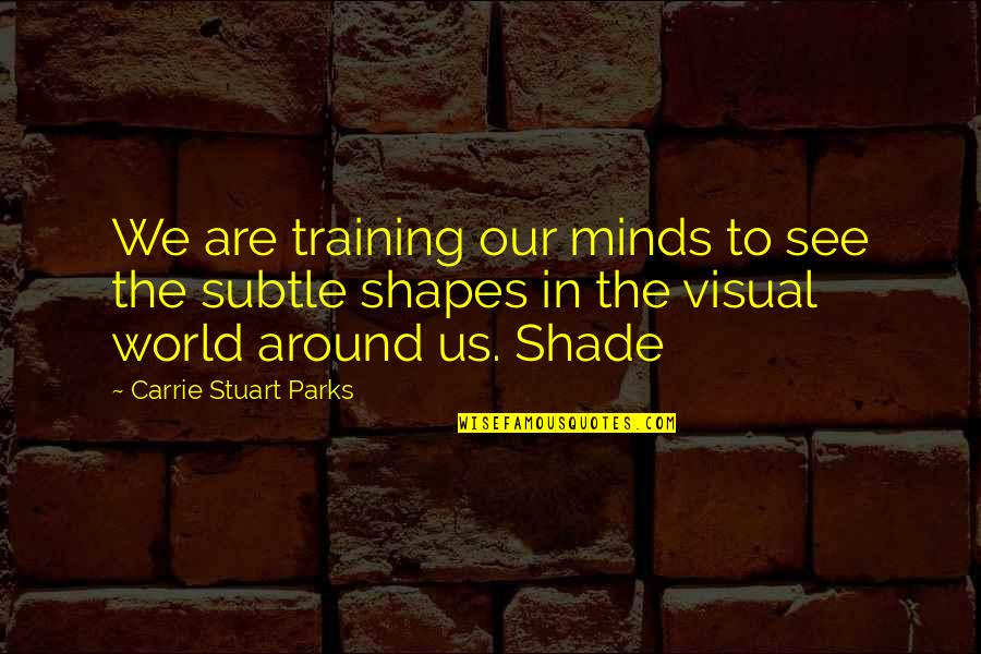 Constellations Nick Payne Quotes By Carrie Stuart Parks: We are training our minds to see the
