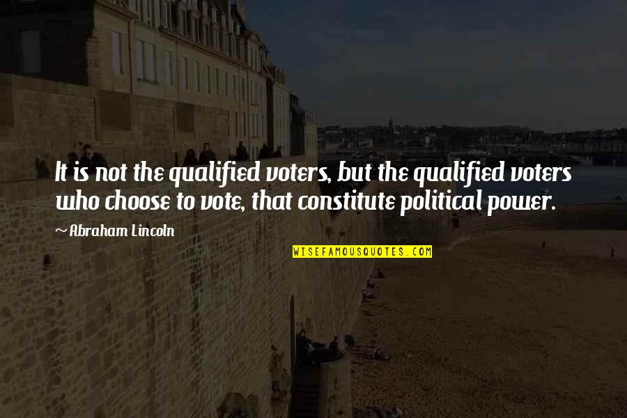 Constitute Quotes By Abraham Lincoln: It is not the qualified voters, but the