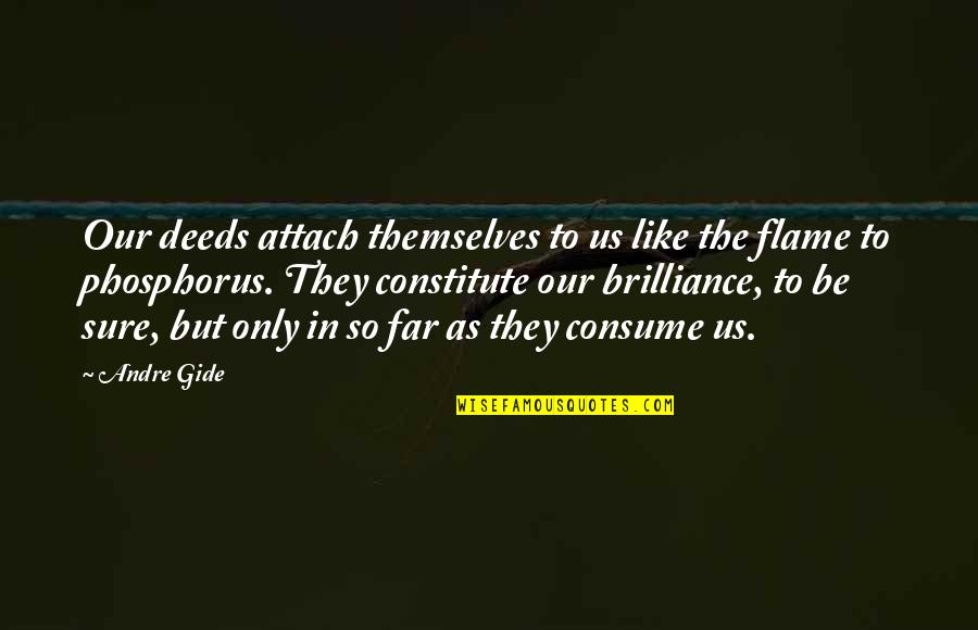 Constitute Quotes By Andre Gide: Our deeds attach themselves to us like the