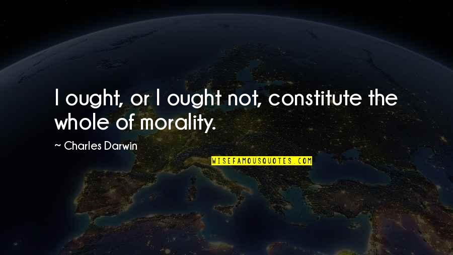 Constitute Quotes By Charles Darwin: I ought, or I ought not, constitute the