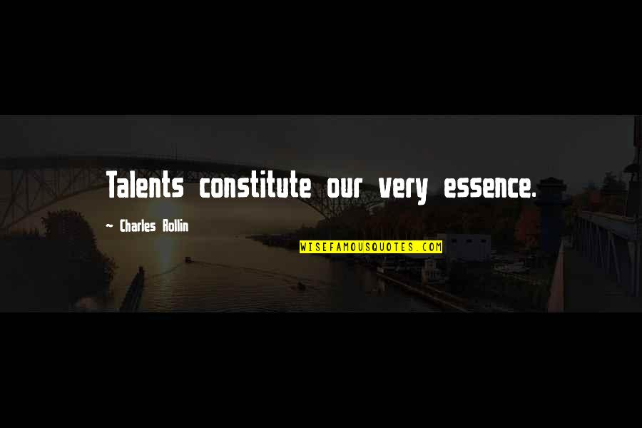 Constitute Quotes By Charles Rollin: Talents constitute our very essence.