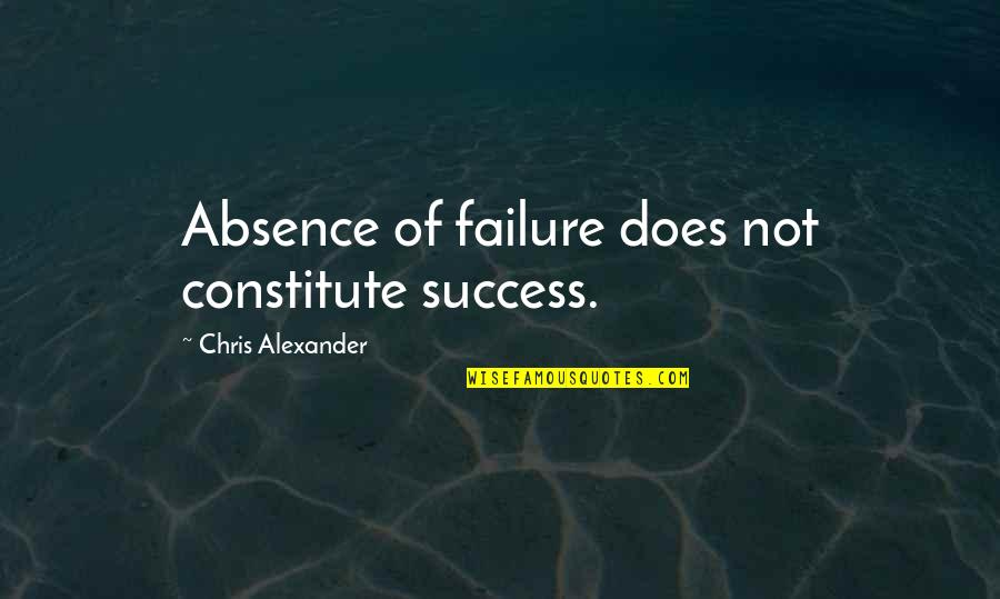 Constitute Quotes By Chris Alexander: Absence of failure does not constitute success.
