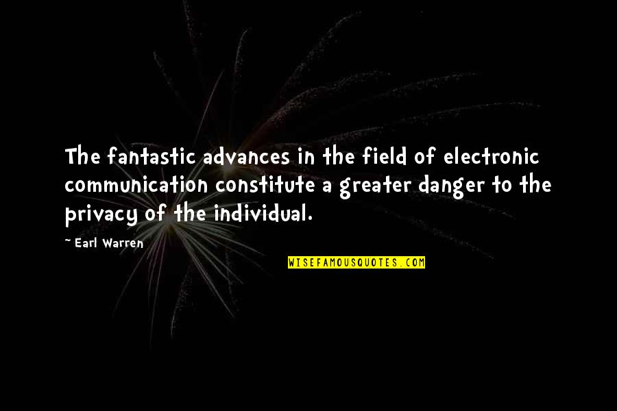 Constitute Quotes By Earl Warren: The fantastic advances in the field of electronic