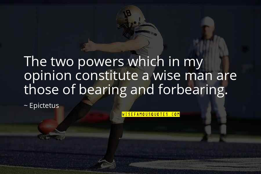 Constitute Quotes By Epictetus: The two powers which in my opinion constitute