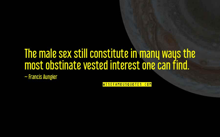 Constitute Quotes By Francis Aungier: The male sex still constitute in many ways