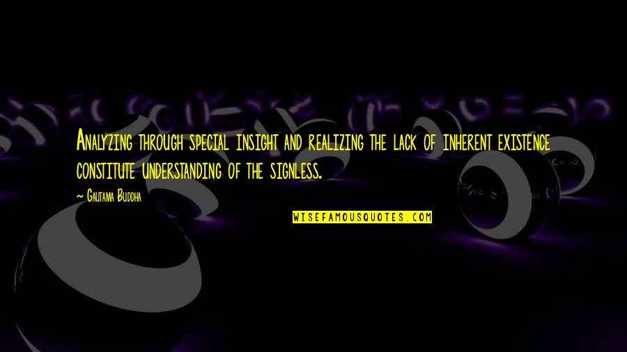 Constitute Quotes By Gautama Buddha: Analyzing through special insight and realizing the lack