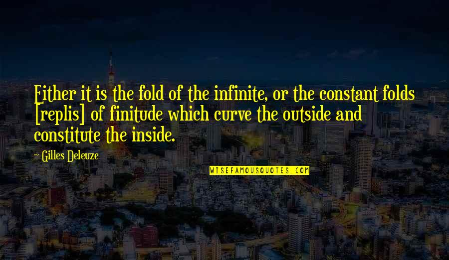 Constitute Quotes By Gilles Deleuze: Either it is the fold of the infinite,