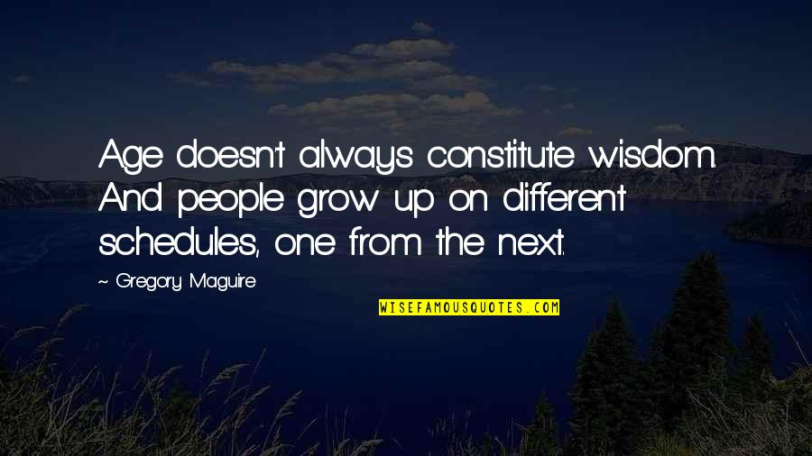 Constitute Quotes By Gregory Maguire: Age doesn't always constitute wisdom. And people grow