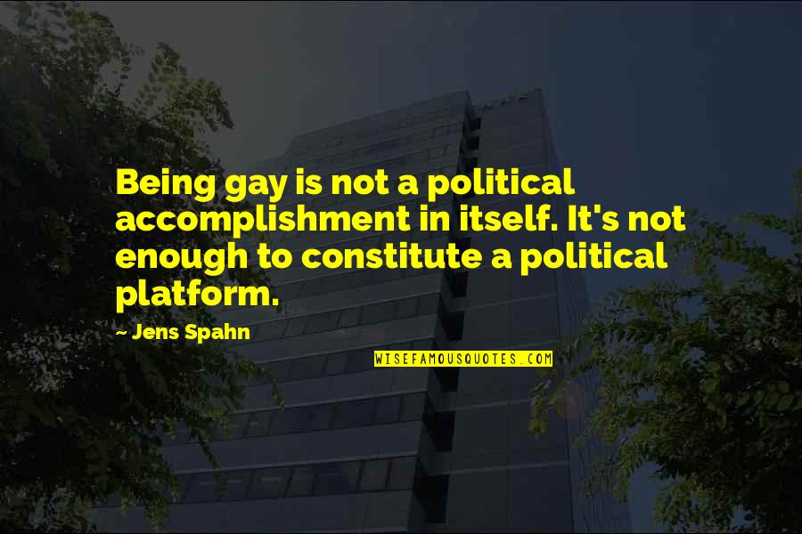 Constitute Quotes By Jens Spahn: Being gay is not a political accomplishment in