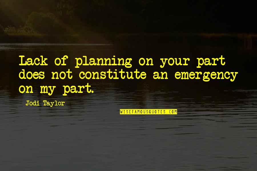 Constitute Quotes By Jodi Taylor: Lack of planning on your part does not