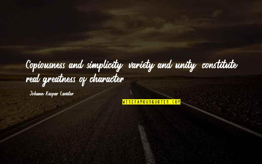 Constitute Quotes By Johann Kaspar Lavater: Copiousness and simplicity, variety and unity, constitute real