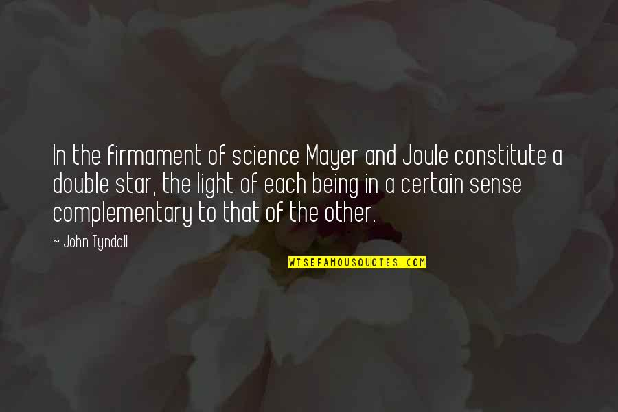 Constitute Quotes By John Tyndall: In the firmament of science Mayer and Joule