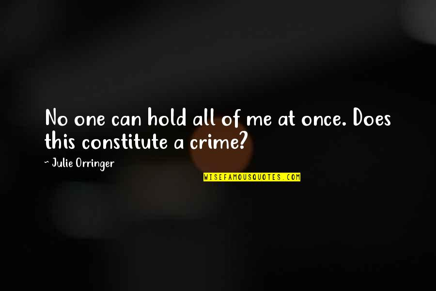 Constitute Quotes By Julie Orringer: No one can hold all of me at