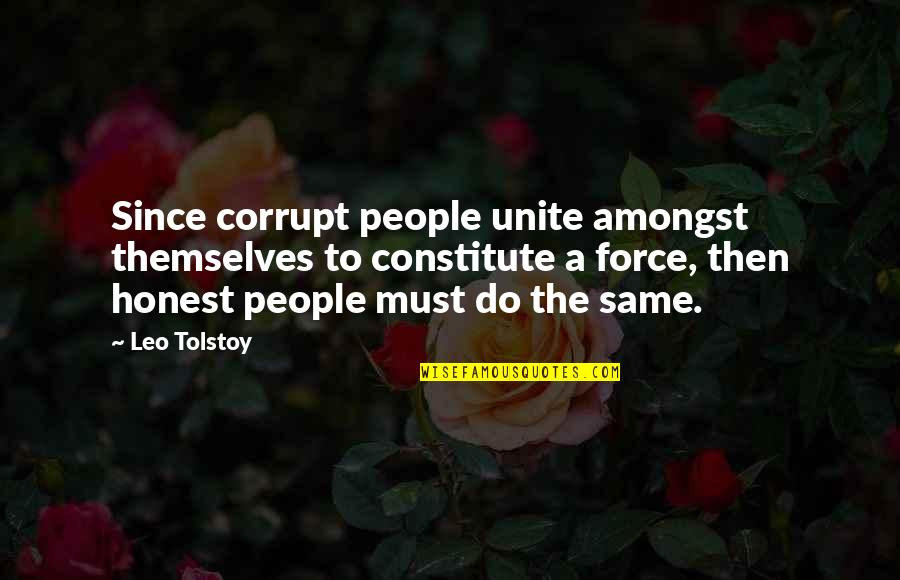Constitute Quotes By Leo Tolstoy: Since corrupt people unite amongst themselves to constitute