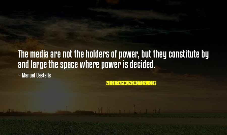 Constitute Quotes By Manuel Castells: The media are not the holders of power,