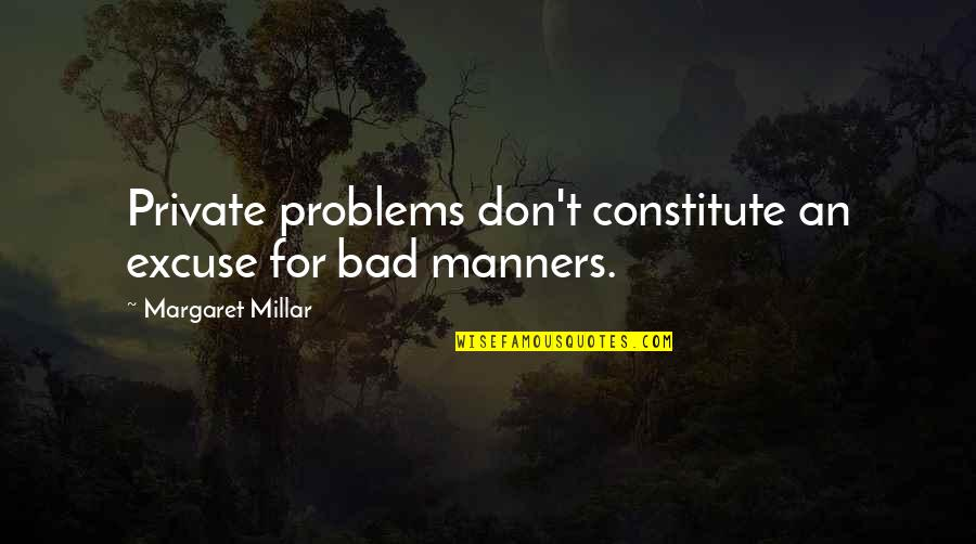 Constitute Quotes By Margaret Millar: Private problems don't constitute an excuse for bad