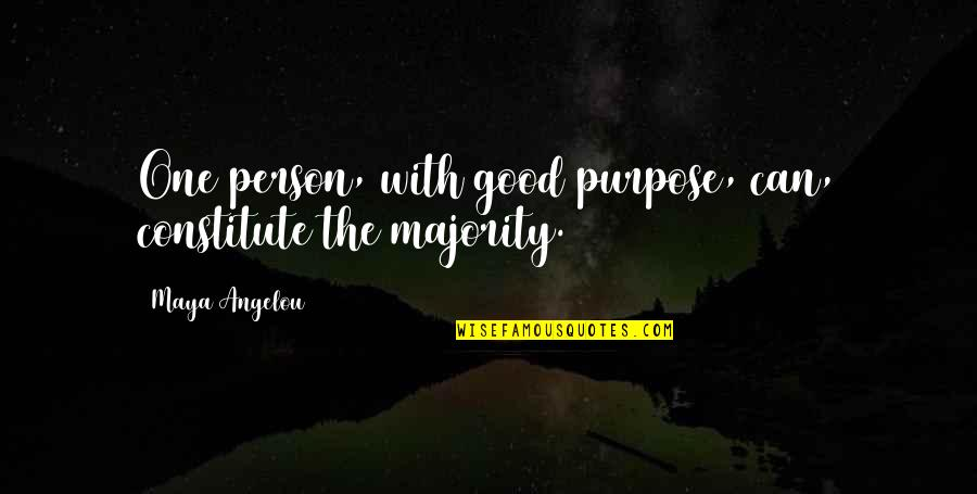 Constitute Quotes By Maya Angelou: One person, with good purpose, can, constitute the