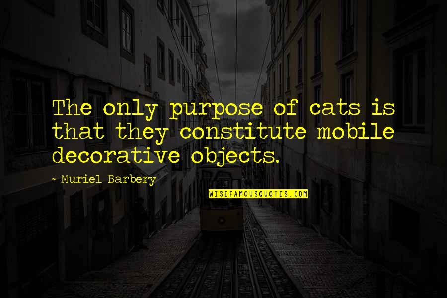 Constitute Quotes By Muriel Barbery: The only purpose of cats is that they