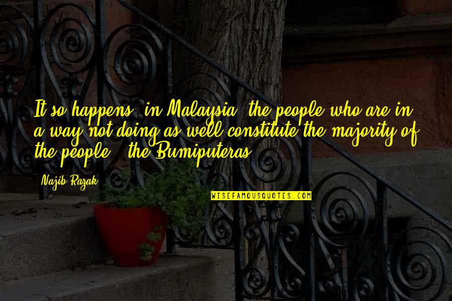 Constitute Quotes By Najib Razak: It so happens, in Malaysia, the people who
