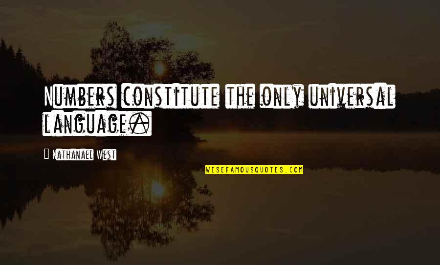 Constitute Quotes By Nathanael West: Numbers constitute the only universal language.