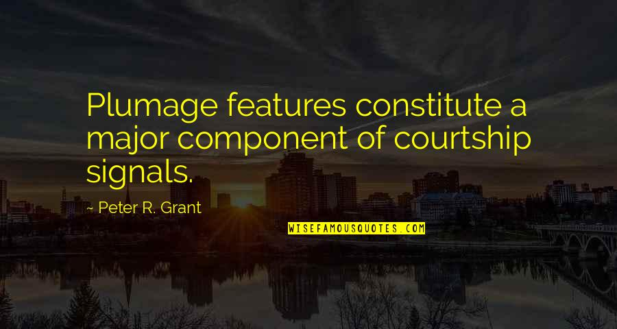 Constitute Quotes By Peter R. Grant: Plumage features constitute a major component of courtship