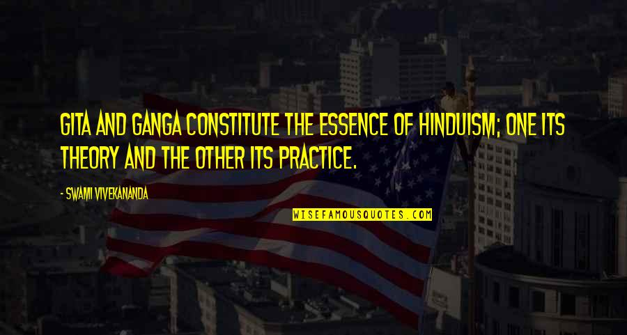 Constitute Quotes By Swami Vivekananda: Gita and Ganga constitute the essence of Hinduism;