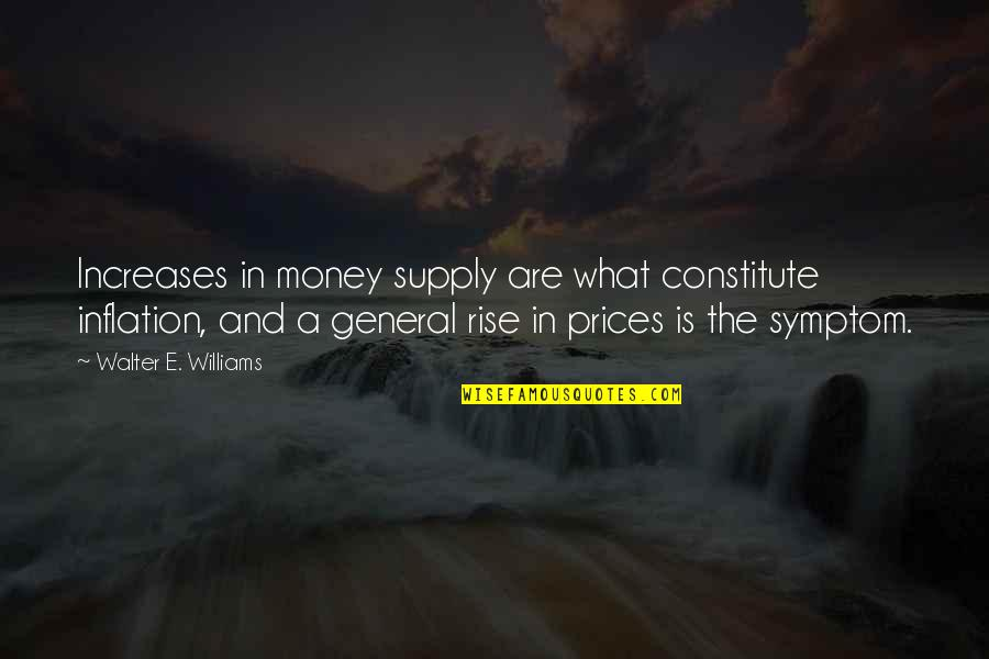 Constitute Quotes By Walter E. Williams: Increases in money supply are what constitute inflation,