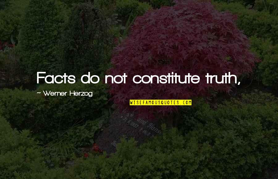 Constitute Quotes By Werner Herzog: Facts do not constitute truth,