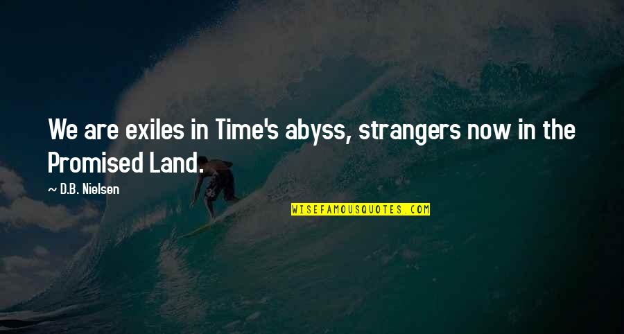 Constitutionalist Quotes By D.B. Nielsen: We are exiles in Time's abyss, strangers now