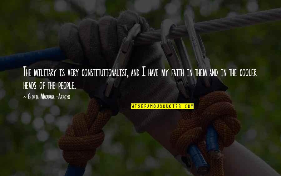 Constitutionalist Quotes By Gloria Macapagal-Arroyo: The military is very constitutionalist, and I have