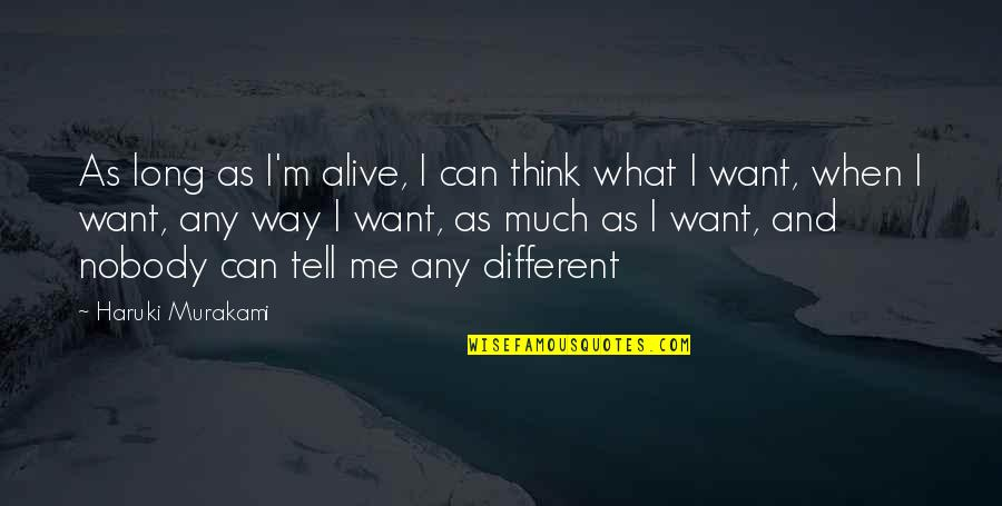 Constitutionalist Quotes By Haruki Murakami: As long as I'm alive, I can think