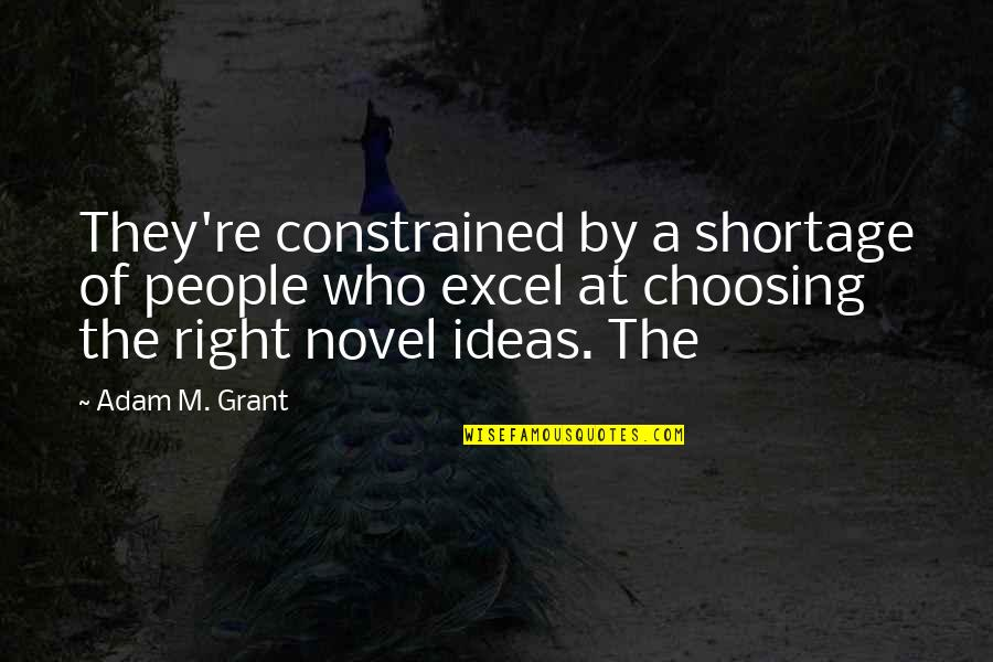 Constrained Quotes By Adam M. Grant: They're constrained by a shortage of people who