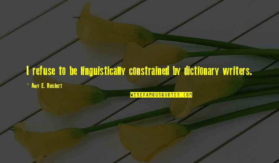 Constrained Quotes By Amy E. Reichert: I refuse to be linguistically constrained by dictionary