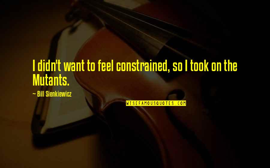 Constrained Quotes By Bill Sienkiewicz: I didn't want to feel constrained, so I